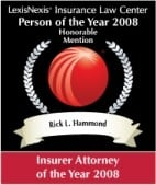 LexisNexis' Insurance Law Center Person of the year 2008 Honorable Mention Rick L. Hammond Insurer Attorney of the Year 2008
